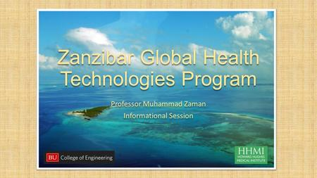 Zanzibar Global Health Technologies Program Professor Muhammad Zaman Informational Session Professor Muhammad Zaman Informational Session.