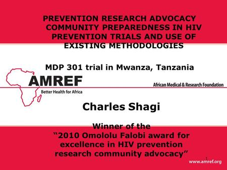 1 PREVENTION RESEARCH ADVOCACY COMMUNITY PREPAREDNESS IN HIV PREVENTION TRIALS AND USE OF EXISTING METHODOLOGIES MDP 301 trial in Mwanza, Tanzania Charles.