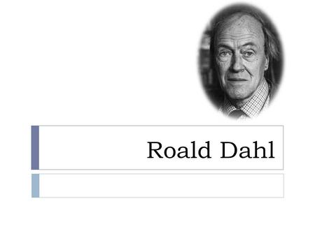 Roald Dahl. Early Life. Famed children's author Roald Dahl was born in Llandaff, South Wales, on September 13, 1916. Dahl's parents were Norwegian. When.
