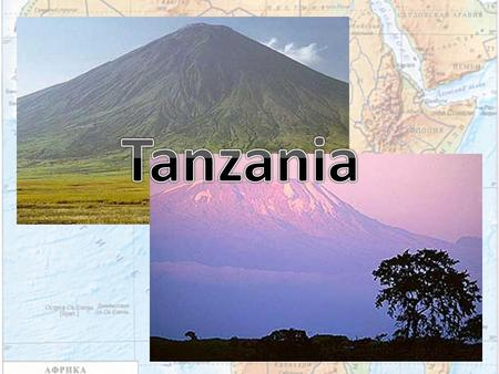 Tanzania is a country in the east of Africa. Its official name is the United Republic of Tanzania. The total area of the country is more than 900 000.