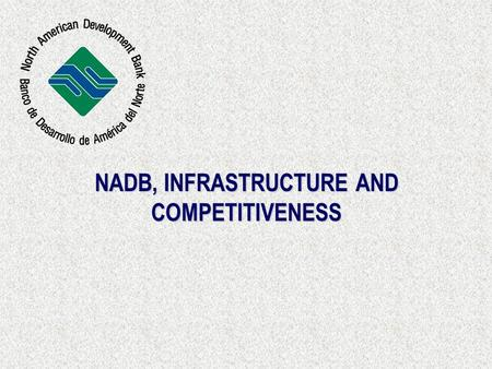 NADB, INFRASTRUCTURE AND COMPETITIVENESS. 2 Raúl Rodríguez MEXICO'S COMPETITIVENESS DECLINE ( IMD'S RANKING AMONG 60 ECONOMIC REGIONS; 1 = BEST ) Source: