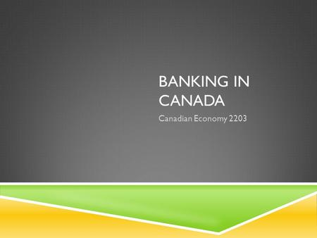 BANKING IN CANADA Canadian Economy 2203. TYPES OF FINANCIAL INSTITUTIONS  Deposit taking and Lending Institutions  Insurance companies/Pension Funds.