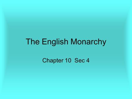 The English Monarchy Chapter 10 Sec 4. The House of Tutor England went through a few rulers before Elizabeth I. –Henry VII, VIII, Edward IV. –Each of.