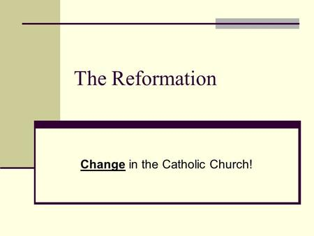 The Reformation Change in the Catholic Church!. 1.Weakening of the Catholic Church: The Breaking of Vows By the 1300s, many people felt that the church.