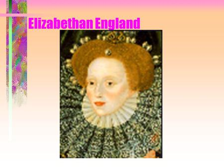 Elizabethan England I. Politics A. Divine Right of Kings- King is supreme 1. God's Representative 2. King wants a son to succeed him.
