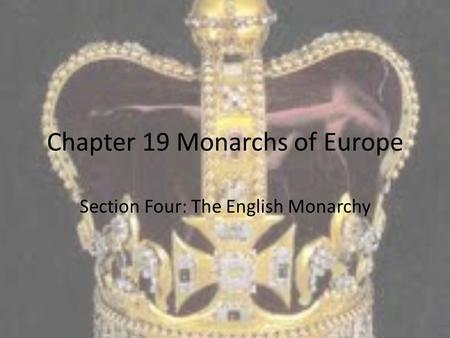 Chapter 19 Monarchs of Europe Section Four: The English Monarchy.