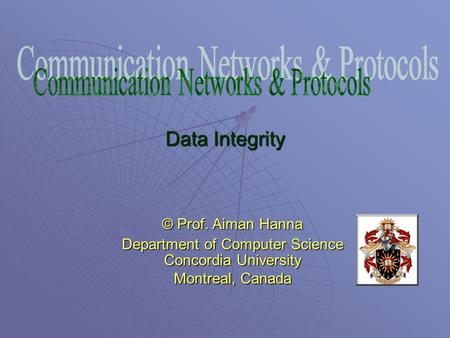 Data Integrity © Prof. Aiman Hanna Department of Computer Science Concordia University Montreal, Canada.