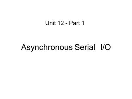 Asynchronous Serial I/O Unit 12 - Part 1. SCI Registers – Channel 0 SCI0BDH – SCI Baud Rate Register High Byte SCI0BDL – SCI Baud Rate Register Low.