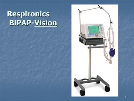 1 Respironics BiPAP-Vision. 2Classification Electrically powered – internal battery powers Vent Inoperative & audible alarms if AC power lost. Error code.