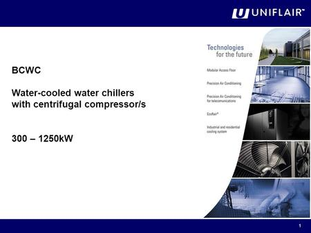 1 BCWC Water-cooled water chillers with centrifugal compressor/s 300 – 1250kW.