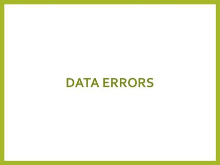 DATA ERRORS. Introduction The processing of incorrect data can produce ridiculous and embarrassing output. Errors can take time to sort out and can be.