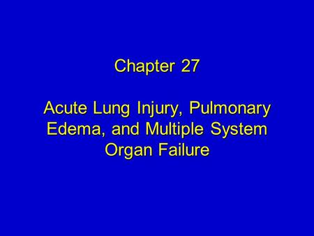 Chapter 27 Acute Lung Injury, Pulmonary Edema, and Multiple System Organ Failure.