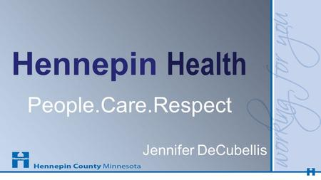 Hennepin Health People.Care.Respect Jennifer DeCubellis.