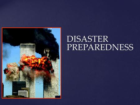 DISASTER PREPAREDNESS.  Definition:  Any situation/event that overwhelms existing resources or ability to respond.
