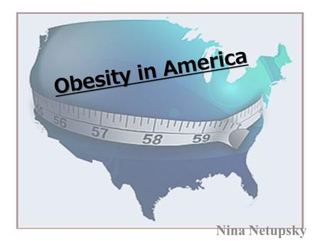 Obesity in America Nina Netupsky. Prevalence of Obesity in America  Over the past 30 years the number of individuals that have been diagnosed with obesity.