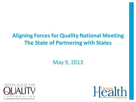 Aligning Forces for Quality National Meeting The State of Partnering with States May 9, 2013.