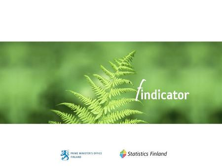 Findicator.fi - the Society at Large. An Example of Co-operative Service Development UNECE/Work Session on Communication of Statistics Geneva, Switzerland,