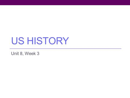 US HISTORY Unit 8, Week 3. Homework for the Week Monday: bring lesson rough draft Tuesday: Study for vocab quiz Block Day: Summary/Analysis of presentation.