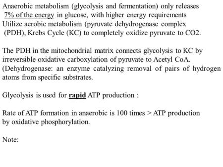 Anaerobic metabolism (glycolysis and fermentation) only releases 7% of the energy in glucose, with higher energy requirements Utilize aerobic metabolism.