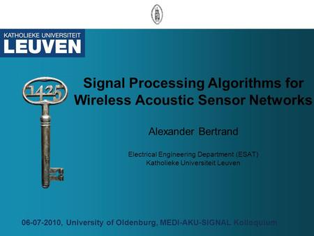Signal Processing Algorithms for Wireless Acoustic Sensor Networks Alexander Bertrand Electrical Engineering Department (ESAT) Katholieke Universiteit.