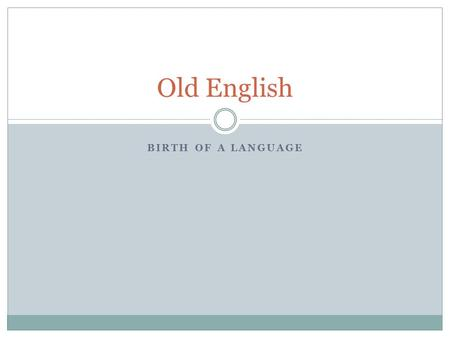 BIRTH OF A LANGUAGE Old English. So, how old is Old English? As old as 449 AD – this is the year that many scholars commonly agree on as the birth year.