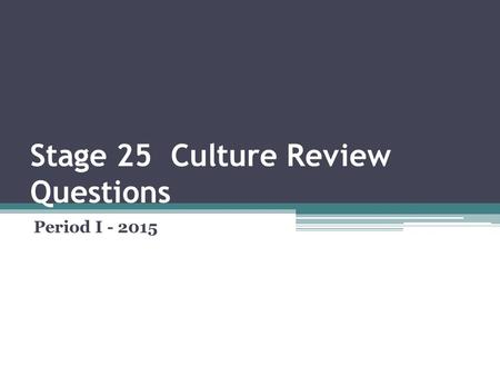 Stage 25 Culture Review Questions Period I - 2015.
