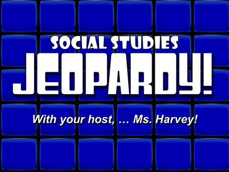 © David A. Occhino With your host, … Ms. Harvey! With your host, … Ms. Harvey!