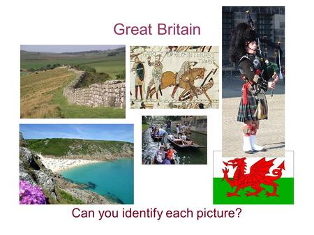 Great Britain Can you identify each picture?. Basic Facts about GB Great Britain is an island situated to the northwest of the European continent. It.
