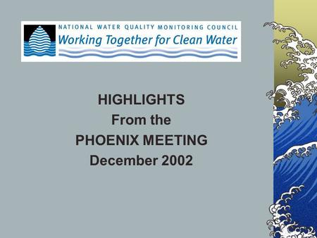 HIGHLIGHTS From the PHOENIX MEETING December 2002.