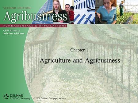 © 2009 Delmar, Cengage Learning Chapter 1 Agriculture and Agribusiness.