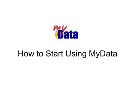 How to Start Using MyData. So you're new to MyData… 1.The shortcut to the MyData website is   2.This will.