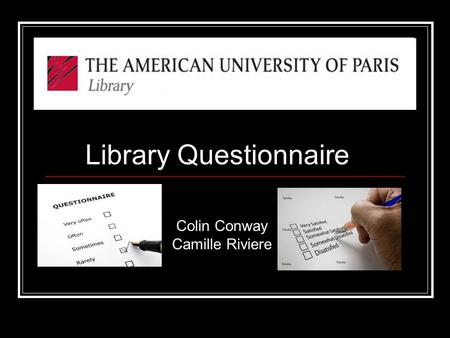 Library Questionnaire Colin Conway Camille Riviere.