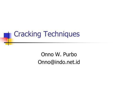 Cracking Techniques Onno W. Purbo