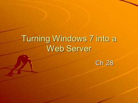 Turning Windows 7 into a Web Server Ch 28. Understanding Internet Information Services.
