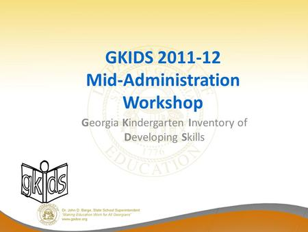 GKIDS 2011-12 Mid-Administration Workshop Georgia Kindergarten Inventory of Developing Skills.