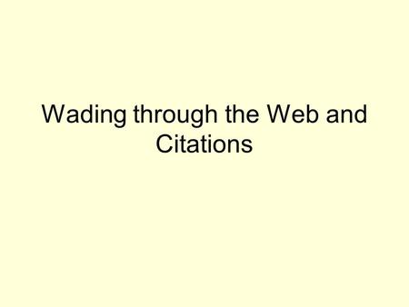 Wading through the Web and Citations. Q: Why is it important to evaluate the credibility of a website?