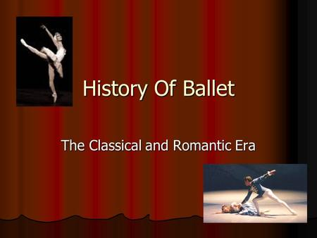 History Of Ballet The Classical and Romantic Era.