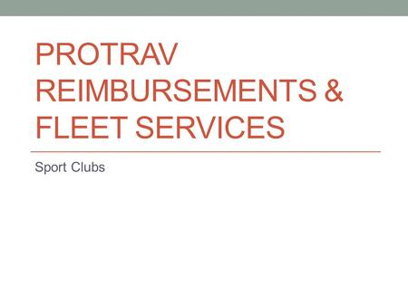 PROTRAV REIMBURSEMENTS & FLEET SERVICES Sport Clubs.