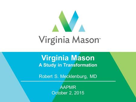 Virginia Mason A Study in Transformation Robert S. Mecklenburg, MD