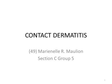 CONTACT DERMATITIS (49) Marienelle R. Maulion Section C Group 5 1.