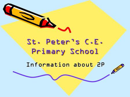 St. Peter's C.E. Primary School Information about 2P.