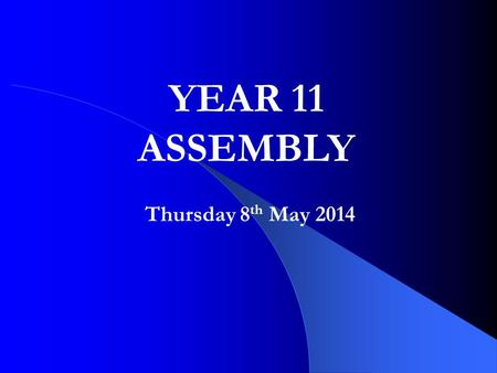 Thursday 8 th May 2014 YEAR 11 ASSEMBLY. Studying in school LRC If you are in school to study while on study leave, but not with a member of staff, you.