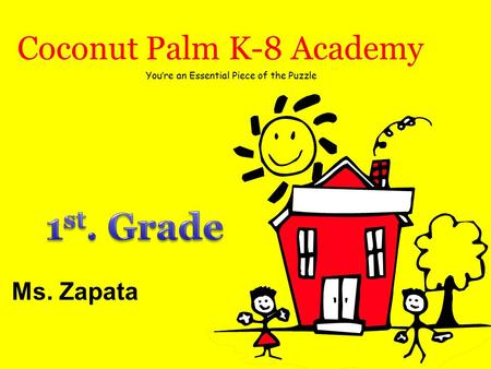Coconut Palm K-8 Academy Ms. Zapata You're an Essential Piece of the Puzzle.