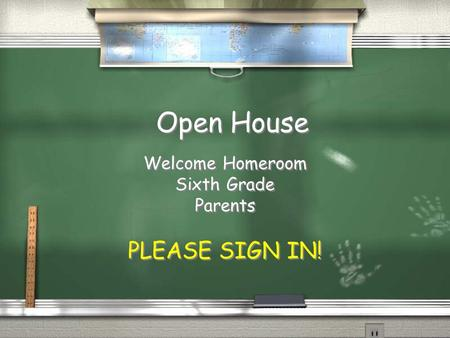 Open House Welcome Homeroom Sixth Grade Parents PLEASE SIGN IN! Welcome Homeroom Sixth Grade Parents PLEASE SIGN IN!