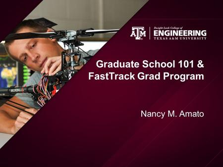 Graduate School 101 & FastTrack Grad Program Nancy M. Amato.