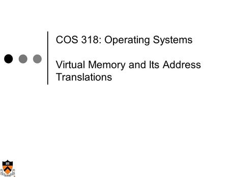COS 318: Operating Systems Virtual Memory and Its Address Translations.