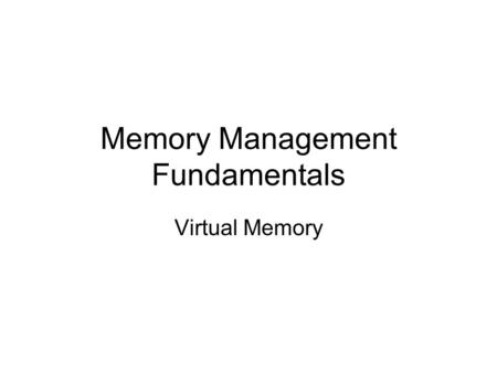 Memory Management Fundamentals Virtual Memory. Outline Introduction Motivation for virtual memory Paging – general concepts –Principle of locality, demand.
