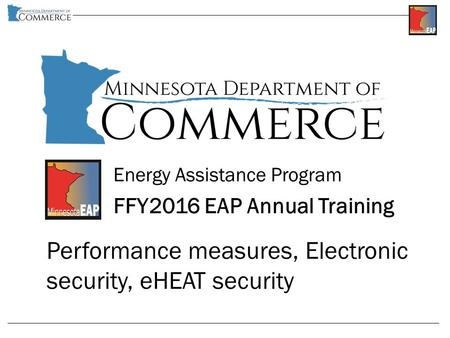 Energy Assistance Program FFY2016 EAP Annual Training Performance measures, Electronic security, eHEAT security.