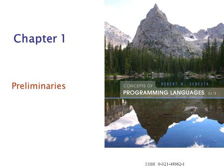 ISBN 0-321-49362-1 Chapter 1 Preliminaries. Copyright © 2015 Pearson. All rights reserved.1-2 Chapter 1 Topics Reasons for Studying Concepts of Programming.