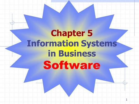 1 Chapter 5 Information Systems in Business Software.